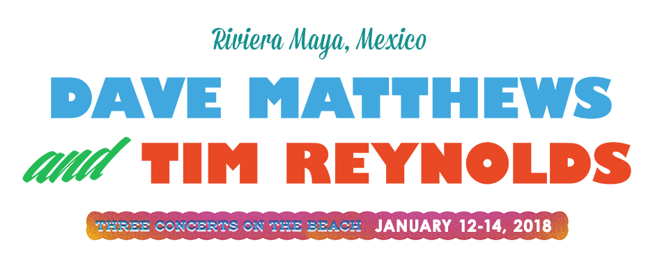 Dave Matthews & Tim Reynolds Three Concerts on the Beach January 12-14, 2018 in Riviera Maya, Mexico